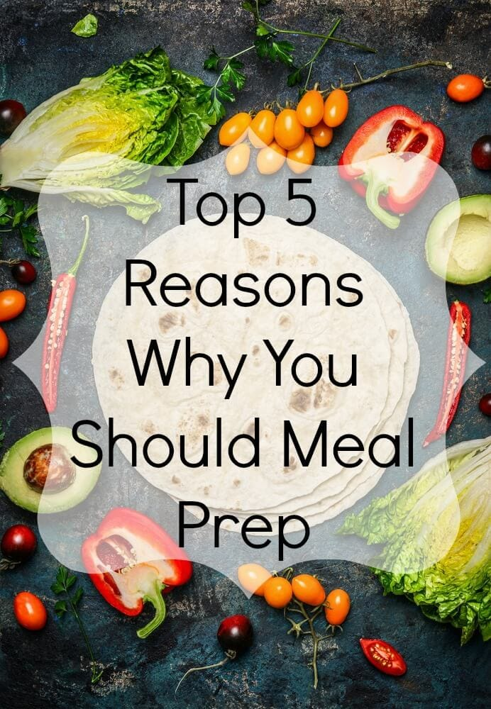 Top 5 Reasons You Should Meal Prep